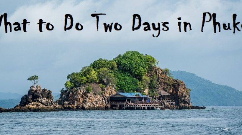 What to Do Two Days in Phuket