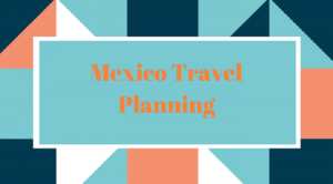 Mexico Travel Planning
