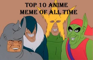 top 10 anime meme of all time